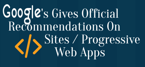 Updated: Google's Gives Official Recommendations On JavaScript Sites / Progressive Web Apps