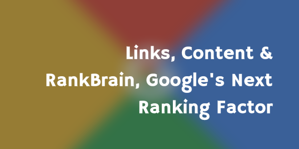 Links, Content & RankBrain, Google's Next Ranking Factor