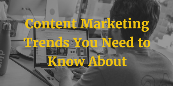 Content Marketing Trends You Need to Know About