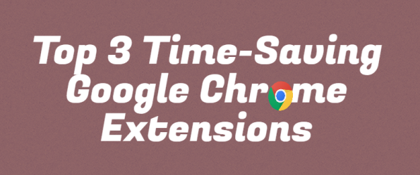 Time-Saving Google Chrome Extensions For Focus and Productivity